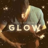 Glow (EP) Lyrics Ben's Brother