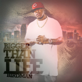 Bigger Than Life (Mixtape) Lyrics Birdman
