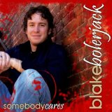 Somebody Cares Lyrics Blake Bolerjack