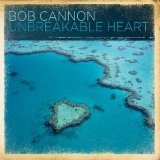 Unbreakable Heart Lyrics Bob Cannon