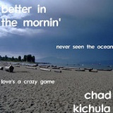 Better In the Mornin' (EP) Lyrics Chad Kichula