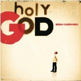 Holy God Lyrics Brian Doerksen