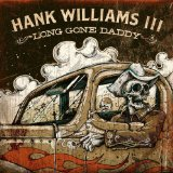 Long Gone Daddy Lyrics Hank Williams III