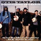 Recapturing The Banjo Lyrics Otis Taylor