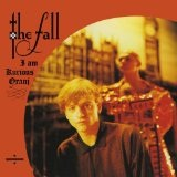 I Am Kurious Oranj Lyrics The Fall