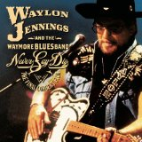 Miscellaneous Lyrics Waylon & The Waymore Blues Band