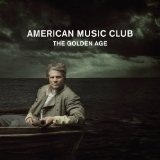 The Golden Age Lyrics American Music Club