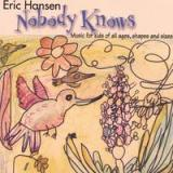 Nobody Knows, Music For Kids of All Ages, Shapes & Sizes Lyrics Eric Hansen