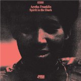 Spirit In The Dark Lyrics Franklin Aretha