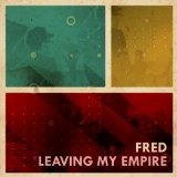 Leaving My Empire Lyrics Fred
