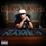 What Yo Name Iz? (Single) Lyrics Kirko Bangz