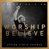 Worship And Believe Lyrics Steven Curtis Chapman