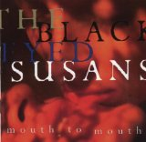 Mouth To Mouth Lyrics The Blackeyed Susans