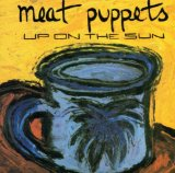 Up On The Sun Lyrics Meat Puppets