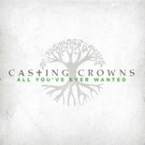All You've Ever Wanted (Single) Lyrics Casting Crowns