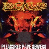 Pleasures Pave Sewers Lyrics Lock Up