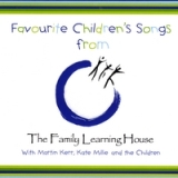 Favourite Songs from The Family Learning House Kindergarten Lyrics Martin Kerr and Kate Millie