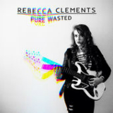 Pure Wasted (EP) Lyrics Rebecca Clements