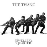 Jewellery Quarter Lyrics The Twang