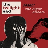 Forget The Night Ahead Lyrics The Twilight Sad
