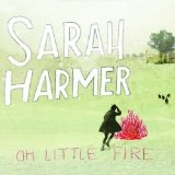Oh Little Fire Lyrics Sarah Harmer