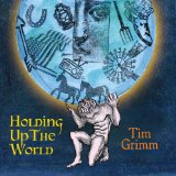 Holding Up the World Lyrics Tim Grimm