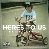 Here's To Us (Single) Lyrics Kevin Rudolf