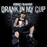 Drank In My Cup (Single) Lyrics Kirko Bangz