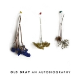 An Autobiography Lyrics Old Gray