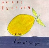 I Do Not Love You Lyrics Small Factory