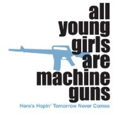 All Young Girls Are Machine Guns Lyrics All Young Girls Are Machine Guns