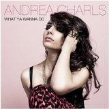 What Ya Wanna Do (Single) Lyrics Andrea Charls