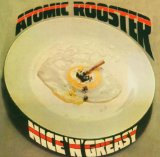 Nice N Greasy Lyrics Atomic Rooster