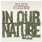 In Our Nature Lyrics Blue Rodeo