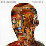King Kong, Vol. II Lyrics Bob Schneider