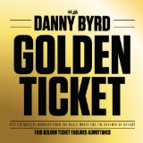 Golden Ticket Lyrics Danny Byrd