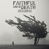 Give Up, Grow Old Lyrics Faithful Unto Death