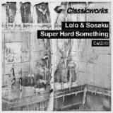 Super Hard Something Lyrics Lolo & Sosaku