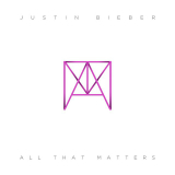 All That Matters (Single) Lyrics Justin Bieber