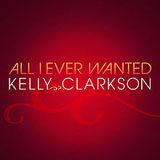All I Ever Wanted (Single) Lyrics Kelly Clarkson