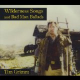Wilderness Songs and Bad Man Ballads Lyrics Tim Grimm