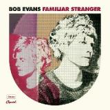 Familiar Stranger Lyrics Bob Evans