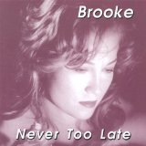 Never Too Late Lyrics Brooke Wilkes