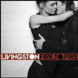 Fire to Fire Lyrics Livingston