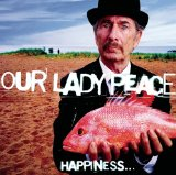 Happiness... Is Not A Fish That You Can Lyrics Our Lady Peace