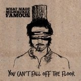 You Can't Fall Off the Floor Lyrics What Made Milwaukee Famous