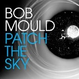 Patch the Sky Lyrics Bob Mould
