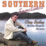 Southern Sometimes Lyrics Clay Bailey