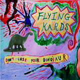 Don't Lose Your Dinosaur Lyrics Flying Kards