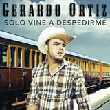 Sólo Vine a Despedirme (Single) Lyrics Gerardo Ortiz